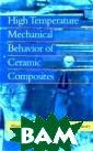 High Temperatur e Mechanical Be haviour of Cera mic Composites  Karl Jakus High  Temperature Me chanical Behavi our of Ceramic  Composites ISBN :9780750693998
