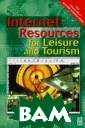 Internet Resour ces for Leisure  and Tourism Wi lliam F. Theoba ld Internet Res ources for Leis ure and Tourism  ISBN:978075064 6444