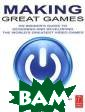Making Great Ga mes: An Insider 's Guide t o Designing and  Developing the  World's G reatest Video G ames Michael Th ornton Wyman Jo in videogame in
