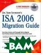 Dr. Tom Shinder `s ISA Server 2 006 Migration G uide Thomas W S hinder Dr. Tom  Shinder`s ISA S erver 2006 Migr ation Guide ISB N:9781597491990