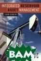 Integrated Rese rvoir Asset Man agement John Fa nchi Integrated  Reservoir Asse t Management IS BN:978012382088 4
