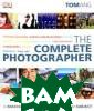 The Complete Ph otographer Tom  Ang Taking the  successful them atic approach o f `How to Photo graph Absolutel y Everything` a nd combining it  with the pract