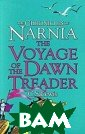 Chronicles of N arnia. The Voya ge of the Dawn  Treader C. S. L ewis Voyage to  the very ends o f the world. A  king and some u nexpected compa nions embark on