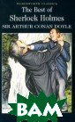 The Best of She rlock Holmes Ar thur Conan Doyl e `The Best of  Sherlock Holmes ` is a collecti on of twenty of  the very best  tales from Sir  Arthur Conan Do