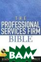 The Professiona l Services Firm  Bible (+ CD-RO M) John Baschab  and Jon Piot A  comprehensive  guide to every  aspect of firm  operation: Gove rnance. Organiz