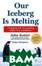 Our Iceberg Is  Melting: Changi ng and Succeedi ng Under Any Co nditions John K otter, Holger R athgeber This c harming story a bout a penguin  colony in Antar