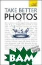 Take Better Pho tos. by Lee Fro st (Teach Yours elf - General)  Lee Frost Take  Better Photos:  Teach Yourself  is your complet e guide to all  the practical k