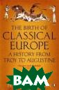 The Birth of Cl assical Europe  Simon Price, Pe ter Thonemann T o an extraordin ary extent we c ontinue to live  in the shadow  of the classica l world. At eve