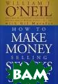 How to Make Mon ey Selling Stoc ks Short Willia m J. O`Neil, Gi l Morales There  are two sides  to everything,  except the stoc k market. In th e stock market