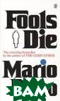 Fools Die Mario  Puzo `Fools Di e` is a novel t hat only Mario  Puzo could have  written. It is  a novel powerf ul, knowing, an d bold enough t o encompass Ame