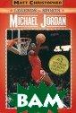 Michael Jordan:  Legends in Spo rts Glenn Stout , Stephanie Pet ers Michael Jor dan electrified  the basketball  world from the  moment he burs t onto the scen