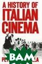 A History of It alian Cinema Pe ter Bondanella  `A History of I talian Cinema`  is a major new  study from the  author of the b estselling Ital ian Cinema - wh