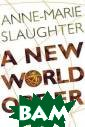A New World Ord er Anne-Marie S laughter Global  governance is  here - but not  where most peop le think. This  book presents t he far-reaching  argument that