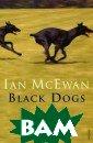 Black Dogs Ian  McEwan Вашему в ниманию предлаг ается книга `Bl ack Dogs`.ISBN: 978-0-099-27708 -8