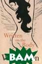 Written On The  Body Jeanette W interson Вашему  вниманию предл агается книга ` Written On The  Body`.ISBN:978- 0-099-19391-3