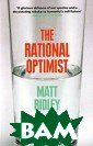 The Rational Op timist: How Pro sperity Evolves  Matt Ridley We  are wealthier,  healthier, hap pier, kinder, c leaner, more pe aceful, more eq ual and longerl