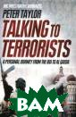 Talking to Terr orists: A Perso nal Journey fro m the IRA to Al  Qaeda Peter Ta ylor In the cou rse of a distin guished career  spanning nearly  40 years, mult