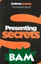 Presentations S ecrets Martin M anser The prese nting secrets t hat experts and  top profession als use. Get re sults fast with  this quick, ea sy guide to the