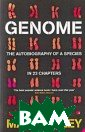 Genome: The Aut obiography of a  Species in 23  Chapters Matt R idley The most  important inves tigation of gen etic science si nce The Selfish  Gene, from the