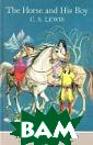 The Chronicles  of Narnia: Hors e and His Boy C . S. Lewis Narn ia... where hor ses talk and li ons roam the de sert ... where  four unlikely c ompanions unite