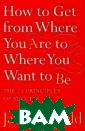 How to Get from  Where You Are  to Where You Wa nt to Be: The 2 5 Principles of  Success Jack C anfield Within  minutes of read ing this book y ou will want -