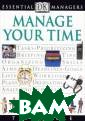 Manage Your Tim e Tim Hindle Le arn all you nee d to know about  allocating you r time wisely f rom assessing t he reasons that  time problems  arise to distri