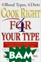 Cook Right 4 Yo ur Type Peter J . D'Adamo  This is a compa nion to `Eat Ri ght 4 Your Type `. Based on a c onnection betwe en blood type a nd diet this te