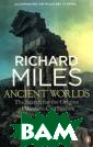 Ancient Worlds:  The Search for  the Origins of  Western Civili zation Richard  Miles `Ancient  Worlds` tells t he epic story o f civilization,  and the cities