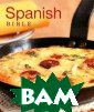Spanish Bible M argaret Barca T his title inclu des fresh and b old flavours fr om Spain. With  over 120 recipe s, `Spanish Bib le` provides an  easy-to-follow
