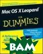 Mac OS X Leopar d для `чайников ` Боб Ле-Витус  Исчерпывающее р уководство по э ффективной рабо те в Mac OS X L eopard! Желаете  заточить свои  когти подобно л