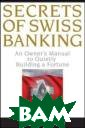 Secrets of Swis s Banking: An O wner's Manual t o Quietly Build ing a Fortune /  Секреты швейца рского банкинга : деньги любят  тишину  Hoyt Ba rber  272 pages