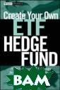 Create Your Own  ETF Hedge Fund  David Fry Crea te Your Own ETF  Hedge Fund ISB N:9780470138953