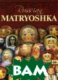 Russian Matryos hka Светлана Го рожанина The pr esent edition f amiliarizes the  readers with t he origin, deve lopment and art  of creating th e world-famous