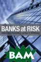 Banks at Risk: 