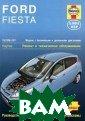 Ford Fiesta 200 8-2011. Ремонт  и техническое о бслуживание Дж.  С. Мид Цель на стоящего Руково дства - помочь  вам эксплуатиро вать ваш автомо биль с максимал