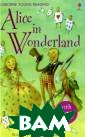 Alice in Wonder land (+ CD-ROM)  Carroll Lewis  An ordinary day  becomes extrao rdinary when Al ice follows the  White Rabbit d own a rabbit ho le and finds he