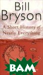 Short History o f Nearly Everyt hing Bill Bryso n Bill Bryson d escribes himsel f as a reluctan t traveller, bu t even when he  stays safely at  home he can&ap