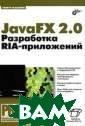 JavaFX 2.0. Раз работка RIA-при ложений Тимур М ашнин Книга пос вящена разработ ке RIA-приложен ий (Rich Intern et Applications ) с использован ием технологии