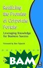 Realizing the P romise of Corpo rate Portals :  Leveraging Know ledge for Busin ess Success Jos e Claudio Terra , Cindy Gordon  ISBN:0750675934