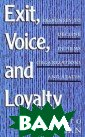 Exit Voice and  Loyalty: Respon ses to Decline  in Firms, Organ izations, and S tates Albert O.  Hirschman An i nnovator in con temporary thoug ht on economic