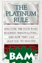 The Platinum Ru le : Discover t he Four Basic B usiness Persona lities--and How  They Can Lead  You to Success  Tony Alessandra , Michael J. O` Connor ISBN:044