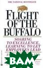 Flight of the B uffalo : Soarin g to Excellence , Learning to L et Employees Le ad Ralph C. Sta yer, James A. B elasco In Fligh t of the Buffal o, James Belasc
