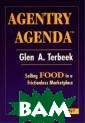 Agentry Agenda:  Selling Food i n a Frictionles s Marketplace G len A. Terbeek  Agentry Agenda  explores the su bstantial and i nevitable chang es facing the F