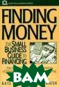 Finding Money :  The Small Busi ness Guide to F inancing (Small  Business Serie s) Kate Lister,  Tom Harnish Ex pert advice on  getting the bes t possible fina