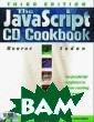 The JavaScript  CD Cookbook, Th ird Edition J.  Brook Monroe, E rica Sadun ISBN :1584500204