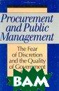 Procurement and  Public Managem ent: The Fear o f Discretion an d the Quality o f Goverment Per formance (Aei S tudies, 502) St even Kelman Usi ng federal proc