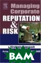 Managing Corpor ate Reputation  and Risk : A St rategic Approac h Using Knowled ge Management D ale Neef Book D escriptionWith  the collapse of  high-profile c