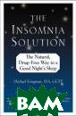 The Insomnia So lution : The Na tural, Drug-Fre e Way to a Good  Night`s Sleep  Michael Krugman  Book Descripti onInsomnia. It? s a nearly univ ersal afflictio