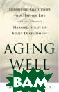 Aging Well: Sur prising Guidepo sts to a Happie r Life from the  Landmark Harva rd Study of Adu lt Development  George E. Vaill ant Amazon.com` We all need mod