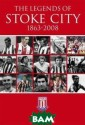 The Legends of  Stoke City, 186 3-2008. Tony Ma tthews Tony Mat thews This titl e will be an im portant additio n to the booksh elves of anyone  with an intere